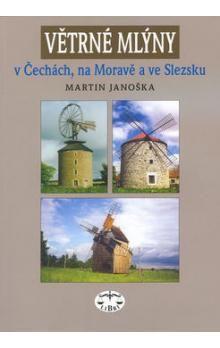 Martin Janoška: Větrné mlýny v Čechách, na Moravě a ve Slezsku cena od 142 Kč