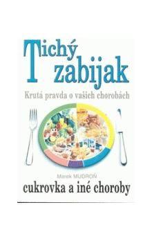 Marek Mudroň: Tichý zabiják cukrovka a iné choroby cena od 113 Kč
