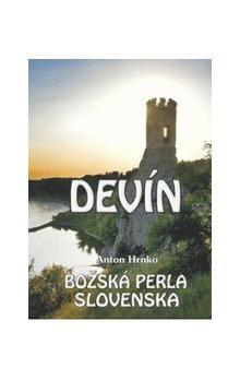 Anton Hrnko: Devín - Božská perla Slovenska cena od 67 Kč