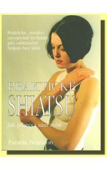 Pamela Ferguson: Praktické shiatsu - jak pomoci sám sobě cena od 92 Kč
