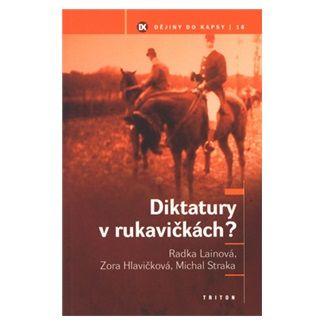Zora Hlavičková, Radka Lainová, Michal Straka: Diktatury v rukavičkách? - Dějiny do kapsy 18. cena od 100 Kč