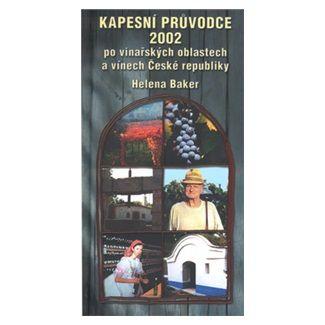 Helena Baker: Kapesní průvodce 2002 po vinařských oblastech cena od 153 Kč