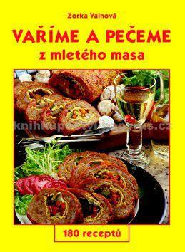 Zorka Vainová: Vaříme a pečeme z mletého masa cena od 128 Kč