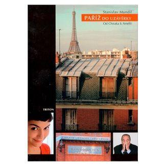 Stanislav Mundil: Paříž do uzávěrky - Od Chiraka k Amélii cena od 107 Kč