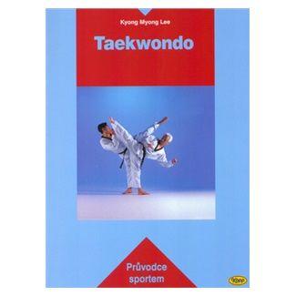 Kyong Myong Lee: Taekwondo - Průvodce sportem cena od 154 Kč