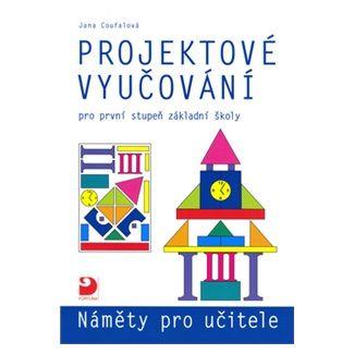 Jana Coufalová: Projektové vyučování pro 1. stupeň ZŠ - náměty pro učitele cena od 128 Kč