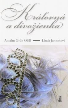 Anselm Grün, Linda Jarosch: Kráľovná a divožienka cena od 125 Kč