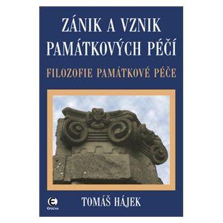 Tomáš Hájek: Zánik a vznik památkových péčí - Filozofie památkové péče cena od 127 Kč
