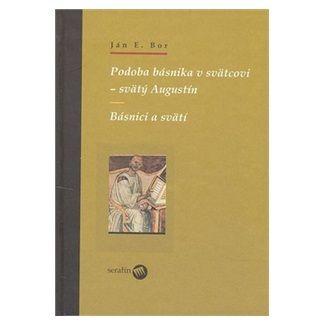 Ján Elen Bor: Podoba básnika v svätcovi - svätý Augustín cena od 123 Kč