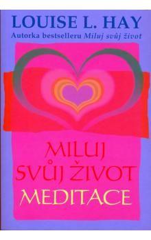 Louise L. Hay: Miluj svůj život - Meditace cena od 110 Kč