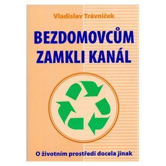 Vladislav Trávníček: Bezdomovcům zamkli kanál cena od 126 Kč