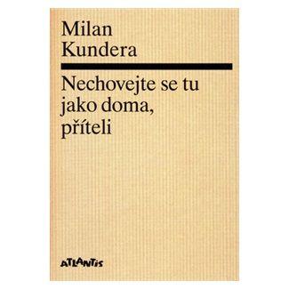Milan Kundera: Nechovejte se tu jako doma, příteli cena od 93 Kč