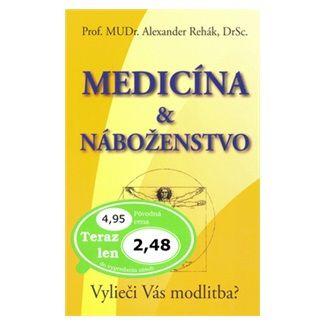 Alexander Rehák: Medicína & náboženstvo cena od 40 Kč
