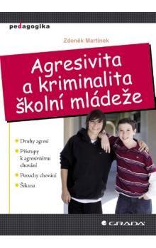 Zdeněk Martínek: Agresivita a kriminalita školní mládeže cena od 212 Kč