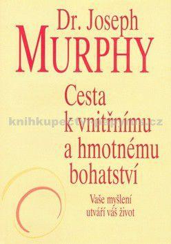Joseph Murphy: Cesta k vnitřnímu a hmotnému bohatství cena od 188 Kč