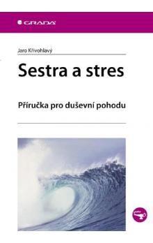 Jaro Křivohlavý: Sestra a stres - příručka pro duševní pohodu cena od 72 Kč