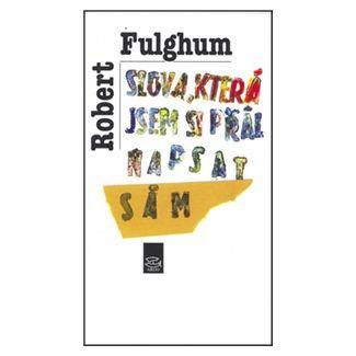 Robert Fulghum: Slova, která jsem si přál napsat sám cena od 132 Kč