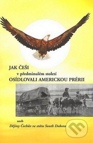 Přemysl Tvaroh: Jak Češi v předminulém století osídlovali americkou prérii cena od 95 Kč