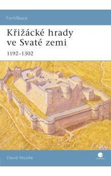 David Nicolle: Křižácké hrady ve Svaté zemi  1192-1302 cena od 75 Kč