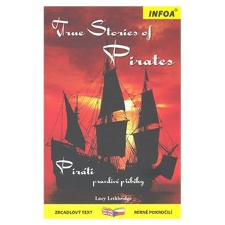 Lucy Lethbridge: True Stories of Pirates/Piráti - Zrcadlová četba cena od 125 Kč