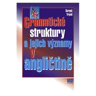 Tryml Sergěj: Gramatické struktury a jejich významy v angličtině cena od 128 Kč