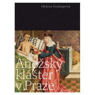 Helena Soukupová: Anežský klášter v Praze cena od 916 Kč