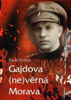Pavel Kotlán: Gajdova (ne)věrná Morava cena od 128 Kč
