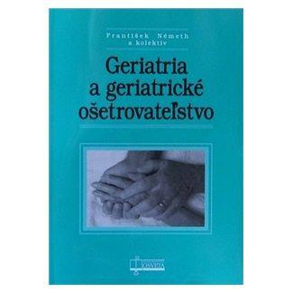 Geriatria a geriatrické ošetrovateľstvo - Kolektív autorov cena od 119 Kč