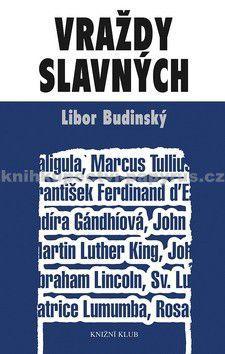 Libor Budinský: Vraždy slavných - 2. vydání cena od 159 Kč
