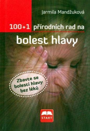Jarmila Mandžuková: 100+1 přírodních rad na bolest hlavy cena od 78 Kč