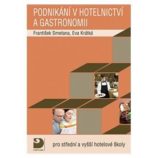 František Smetana, Eva Krátká: Podnikání v hotelnictví a gastronomii -- Pro střední a vyšší hotelové školy cena od 130 Kč