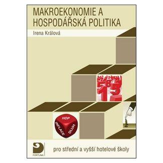 Králová Irena: Makroekonomie a hospodářská politika státu pro střední a vyšší hotelové školy cena od 132 Kč