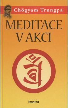 Chögyam Trungpa: Meditace v akci cena od 106 Kč