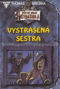 Thomas Brezina: Vystrašená sestra - Všetky moje strašidlá cena od 102 Kč
