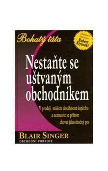 Blair Singer: Nestaňte se uštvaným obchodníkem - bohatý táta cena od 157 Kč