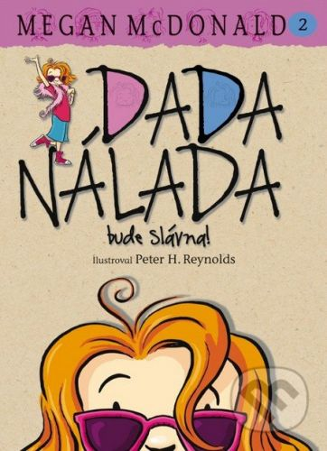 Megan McDonald, Peter H. Reynolds: Dada Nálada bude slávna! cena od 162 Kč