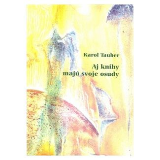 Karol Tauber: Aj knihy majú svoje osudy cena od 101 Kč