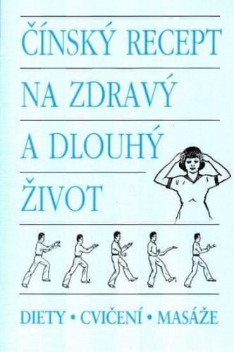 Hana Nováková: Čínský recept na zdravý a dlouhý život - diety,cvičení,masáže cena od 132 Kč