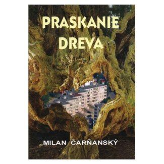 Milan Čarňanský: Praskanie dreva cena od 96 Kč