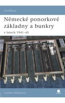 Gordon Williamson: Německé ponorkové základny a bunkry v letech 1941-45 cena od 75 Kč
