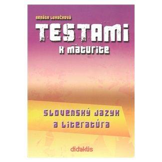 Renáta Lukačková: Testami k maturite Slovenský jazyk a literatúra 2. vydanie cena od 240 Kč