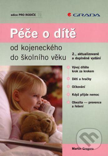 Martin Gregora: Péče o dítě od kojeneckého do školního věku - 2.vydání cena od 76 Kč