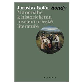 Jaroslav Kolár: Sondy - Marginálie k historickému myšlení o české literatuře cena od 122 Kč