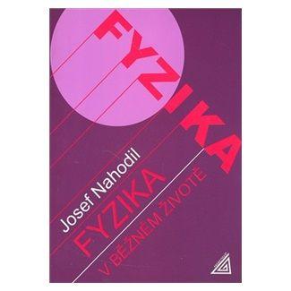 Nahodil J.: Fyzika v běžném životě cena od 137 Kč