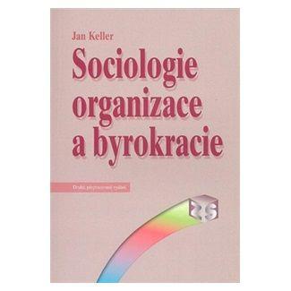 Jan Keller: Sociologie organizace a byrokracie cena od 131 Kč