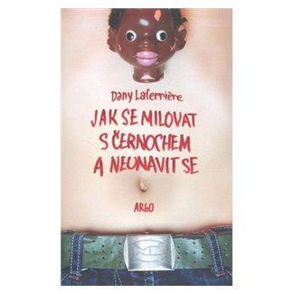Dany Laferrière: Jak se milovat s černochem a neunavit se cena od 129 Kč