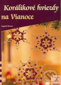 Ingrid Morasová: Korálikové hviezdy na Vianoce - DaVINCI cena od 96 Kč