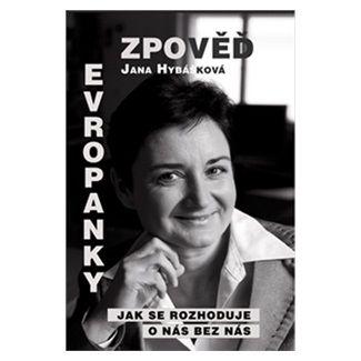 Jana Hybášková: Zpověď Evropanky aneb Jak se rozhoduje o nás bez nás cena od 140 Kč