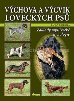 Václav Vochozka: Výchova a výcvik loveckých psů – Základy lovecké kynologie cena od 0 Kč