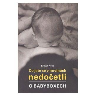 Ludvík Hess: Co jste se v novinách nedočetli o babyboxech cena od 98 Kč